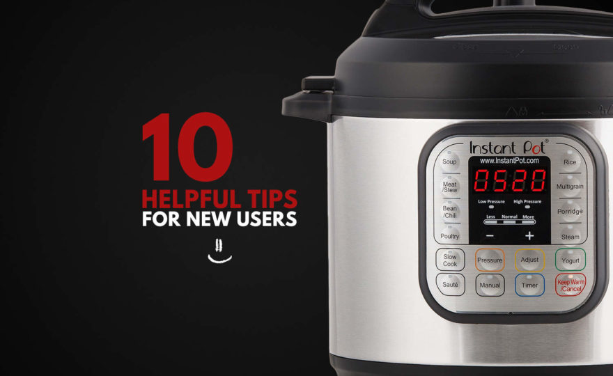 Ten Helpful Tips for New Instant Pot Users